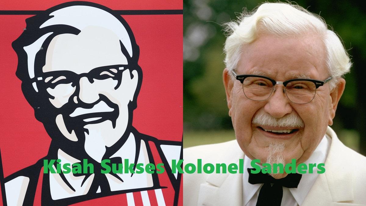 Kisah Sukses Kolonel Sanders , Si Penemu Bumbu Rahasia KFC